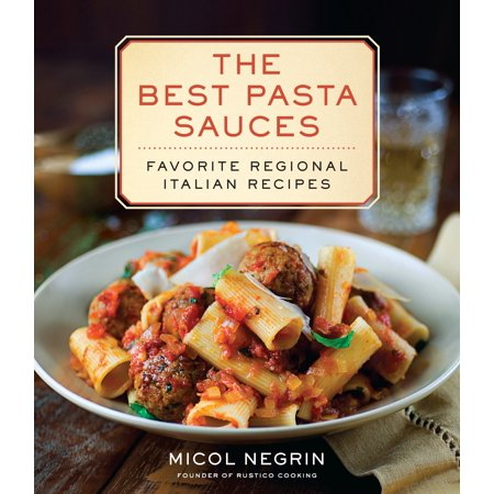 The Best Pasta Sauces : Favorite Regional Italian Recipes: A (Best Fresh Pasta Dough Recipe)