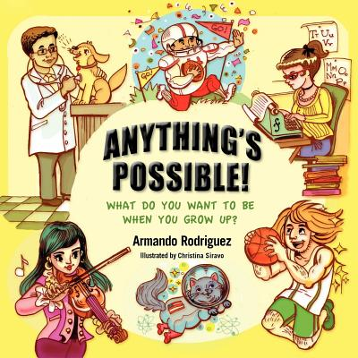 Anything's Possible! : What Do You Want to Be When You Grow Up?