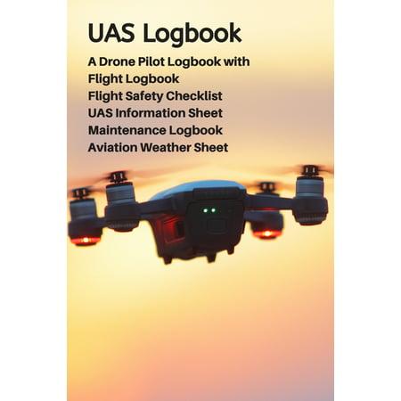 UAS Logbook : A Drone Pilot Logbook - Flight Safety Checklist - Flight Logbook - Aviation Weather Sheet - UAS Information Sheet - Maintenance Logbook - Sky Edition