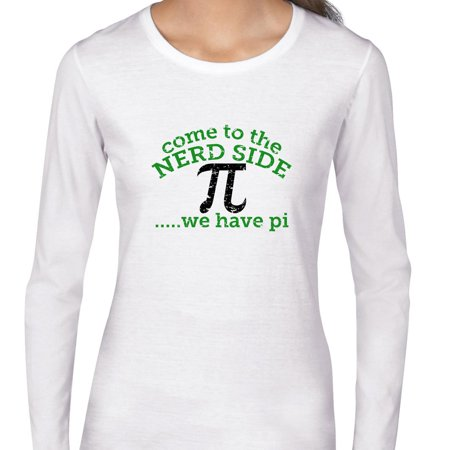 Come to the Nerd Side We Have Pi Women's Long Sleeve