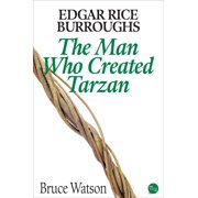 Edgar Rice Burroughs: The Man Who Created Tarzan - eBook