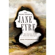 The Secret History of Jane Eyre: How Charlotte Brontë Wrote Her Masterpiece - eBook
