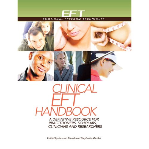 The Clinical EFT Handbook, Volume 1: A Definitive Resource for Practitioners, Scholars, Clinicians, and Researchers