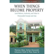 When Things Become Property : Land Reform, Authority and Value in Postsocialist Europe and Asia