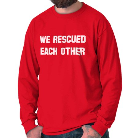 Brisco Brands We Rescued Each Other Adopt Pet Long Sleeve Tee Shirt (We Found Each Other In The Dark)