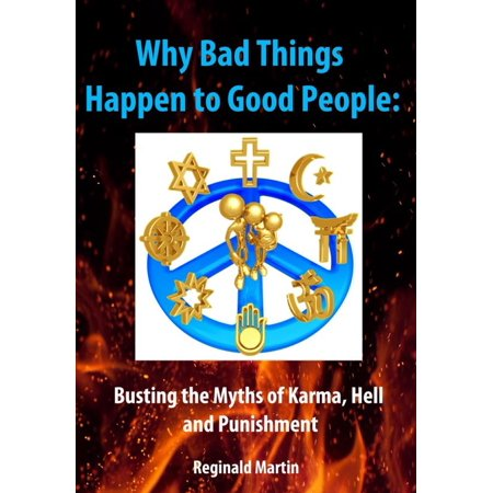 Why Bad Things Happen to Good People: Busting the Myths of Karma, Hell and Punishment - (Reginald Good)