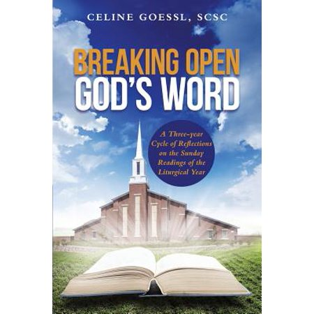 Breaking Open God's Word : A Three-Year Cycle of Reflections on the Sunday Readings of the Liturgical Year