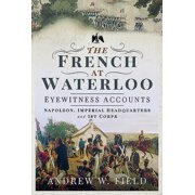 The French at Waterloo: Eyewitness Accounts (Hardcover)