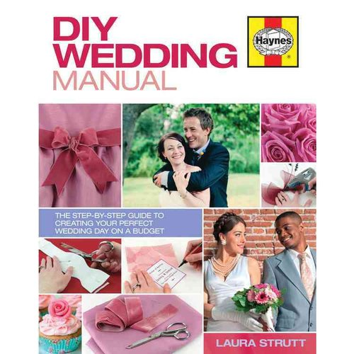 DIY Wedding Manual: The Step-by-step Guide to Creating Your Perfect Wedding Day...