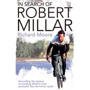In Search of Robert Millar: Unravelling the Mystery Surrounding Britain's Most Successful Tour de France Cyclist Paperback