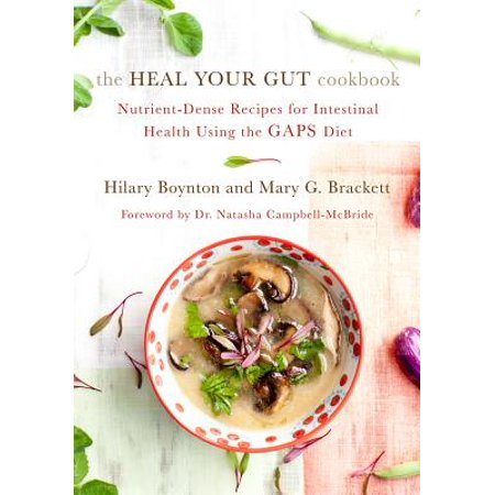 The Heal Your Gut Cookbook : Nutrient-Dense Recipes for Intestinal Health Using the Gaps