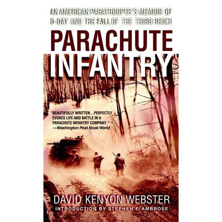 Parachute Infantry : An American Paratrooper's Memoir of D-Day and the Fall of the Third