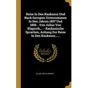 Reise in Den Kaukasus Und Nach Georgien Unternommen in Den Jahren 1807 Und 1808... Von Julius Von Klaproth, ... - Kaukasische Sprachen, Anhang Zur Reise in Den Kaukasus......