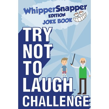 Try Not to Laugh Challenge - Whippersnapper Edition: The Christmas Joke Book Contest for Kids Ages 6, 7, 8, 9, 10, and 11 Years Old - A Stocking Stuffer Goodie - Gifts For 9 Year Old Boy