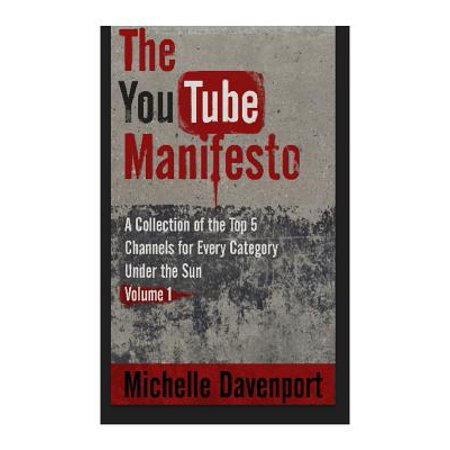 The Youtube Manifesto  A Collection Of The Top 5 Channels For Every Category Under The Sun Volume 1