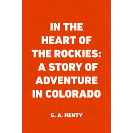 Colorado Heart - In the Heart of the Rockies: A Story of Adventure in Colorado - eBook
