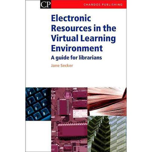 Electronic Resources in the Virtual Learning Environment : A Guide for Librarians
