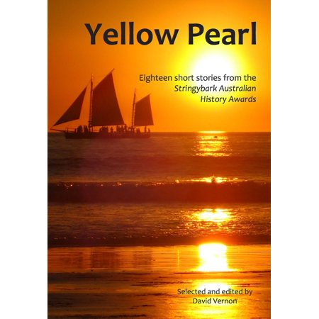 Yellow Pearl: Eighteen Short Stories from the Stringybark Australian History Awards - eBook](Halloween Australia History)