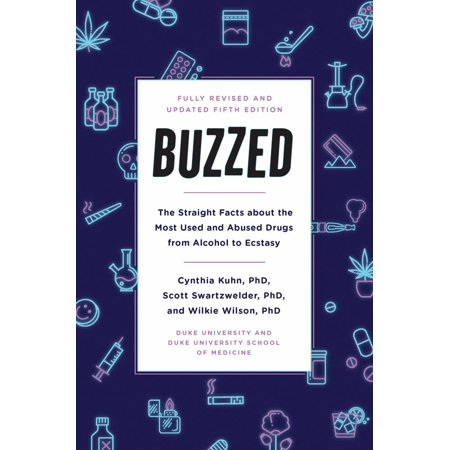 Buzzed : The Straight Facts about the Most Used and Abused Drugs from Alcohol to Ecstasy, Fifth