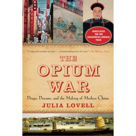 The Opium War : Drugs, Dreams, and the Making of Modern (Tinctures Of Opium Have Been Available Since)