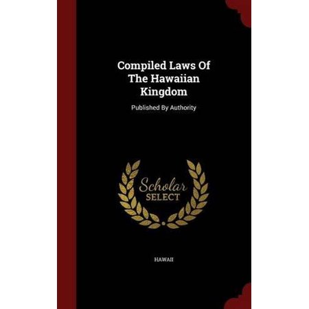 Compiled Laws Of The Hawaiian Kingdom  Published By Authority