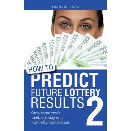 How To Predict Future Lottery Results  Know Tomorrows Number Today On A Month By Month Basis