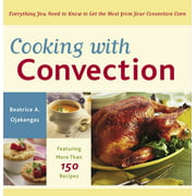 Cooking with Convection: Everything You Need to Know to Get the Most from Your Convection Oven: A Cookbook (Paperback)