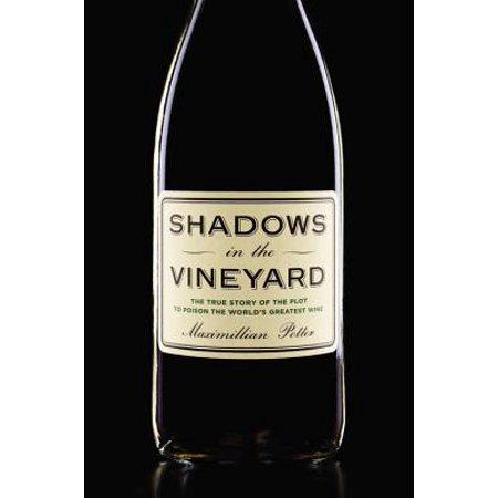 Shadows in the Vineyard : The True Story of the Plot to Poison the World's Greatest