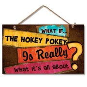 """What if the Hokey Pokey is really what it's all about? 9"""" x 6"""" Wood Sign"""