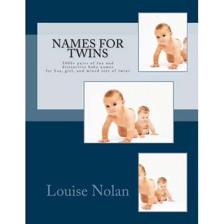 Names For Twins : 5000+ pairs of fun and distinctive baby names for boy, girl, and mixed sets of twins (Paperback)