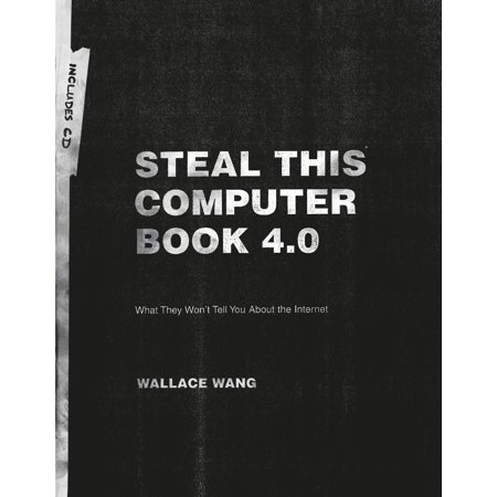 Steal This Computer Book 4.0 : What They Won't Tell You About the