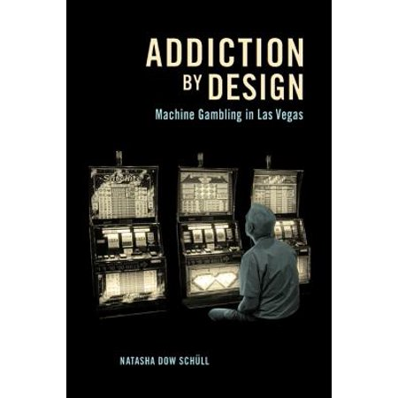Addiction by Design : Machine Gambling in Las Vegas ()