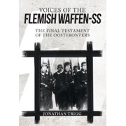 Voices of the Flemish Waffen-SS : The Final Testament of the Oostfronters
