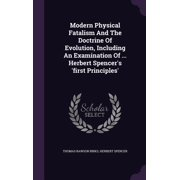 Modern Physical Fatalism and the Doctrine of Evolution, Including an Examination of ... Herbert Spencer's 'First Principles'