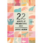 22 Minutes of Unconditional Love : A Novel