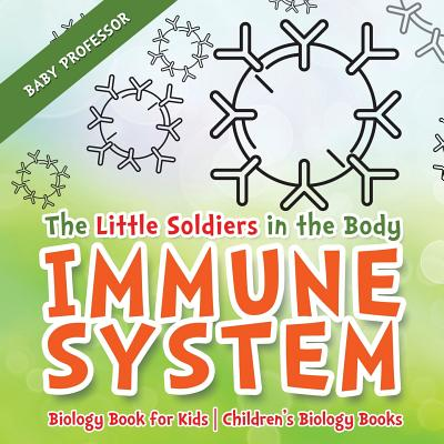 The Little Soldiers in the Body - Immune System - Biology Book for Kids Children's Biology Books (Paperback)