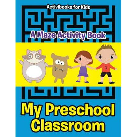 My Preschool Classroom - A Maze Activity Book (Halloween Crafts For Preschool Classroom)