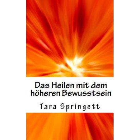 Das Heilen Mit Dem Hoheren Bewusstsein: Wie Man Negative Emotionen, Beziehungsprobleme, Chronische Mudigkeit... by