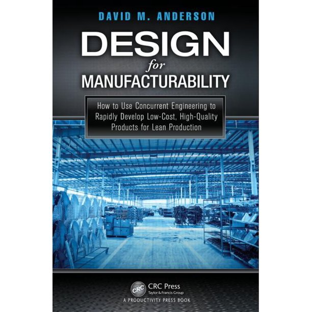 Design For Manufacturability How To Use Concurrent Engineering To Rapidly Develop Low Cost High Quality Products For Lean Production Hardcover Walmart Com Walmart Com