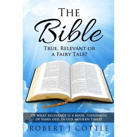 The Bible True, Relevant or a Fairy Tale? : Of What Relevance Is a Book, Thousands of Years Old, in Our Modern (Best Bible For 6 Year Old)