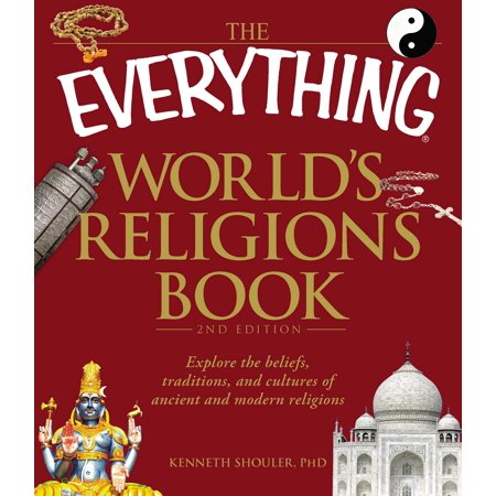 The Everything World's Religions Book : Explore the beliefs, traditions, and cultures of ancient and modern