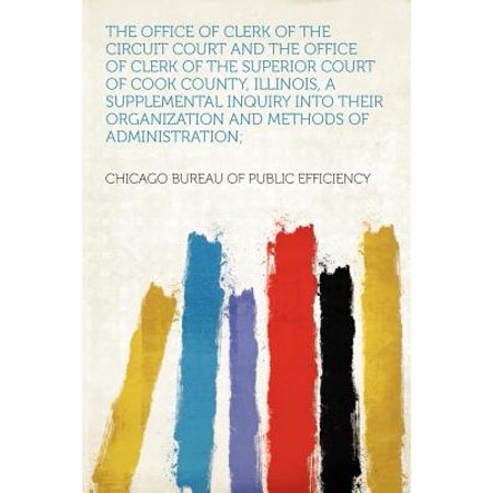The Office of Clerk of the Circuit Court and the Office of Clerk of the Superior Court of Cook County, Illinois, a Supplemental Inquiry Into Their Organization and Methods of (Licking County Clerk Of Courts Domestic Newark Oh)