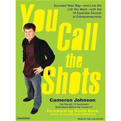 You Call the Shots: Succeed Your Way--And Live the Life You Want--With the 19 Essential Secrets of Entrepreneurship