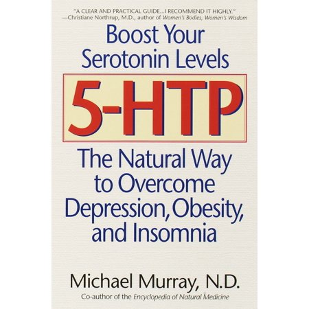 5-HTP : The Natural Way to Overcome Depression, Obesity, and