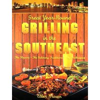 Great Year-Round Grilling in the Southeast : The Flavors, the Culinary Traditions, the Techniques
