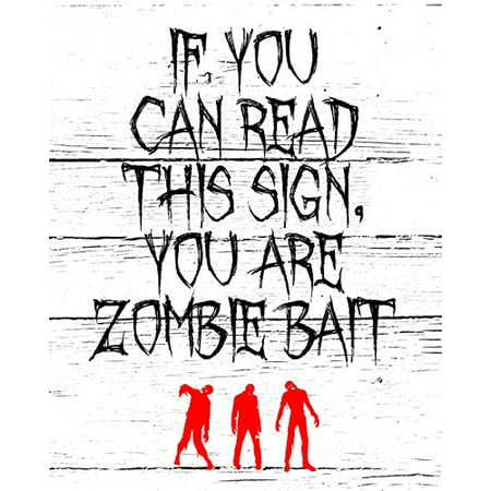 If You Can Read This Sign You Are Zombie Bait Print Faded Wood Background Red Zombies Picture Creepy Scary Halloween Decoration Wall Hanging Seasonal Poster (Halloween Prints)
