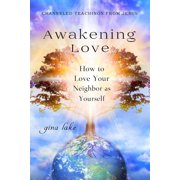 Awakening Love: How to Love Your Neighbor as Yourself (Paperback)