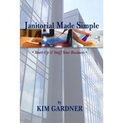 Janitorial Made Simple: Start-Up and Staff Your Business - eBook