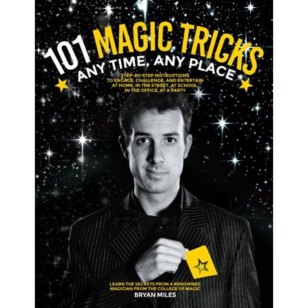 101 Magic Tricks : Any Time. Any Place. - Step by Step Instructions to Engage, Challenge, and Entertain at Home, in the Street, at School, in the Office, at a Party for $<!---->