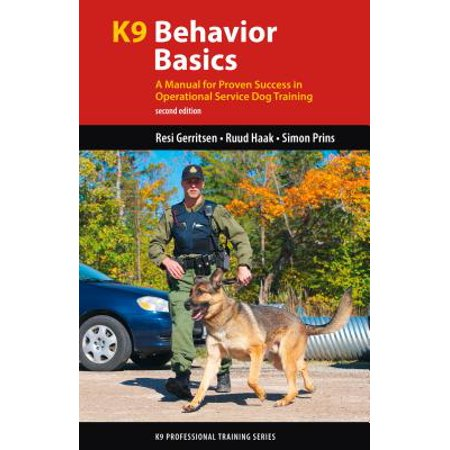Service Training - K9 Behavior Basics : A Manual for Proven Success in Operational Service Dog Training